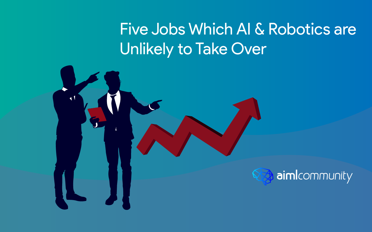 Five Jobs Which AI and Robotics are Unlikely to Take Over